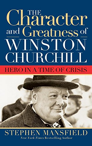 9781581824131: Character and Greatness of Winston Churchill: Hero in a Time of Crisis