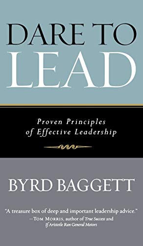 Dare to Lead: Proven Principles of Effective Leadership: Byrd Baggett