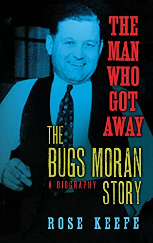 9781581824438: The Man Who Got Away: The Bugs Moran Story: A Biography