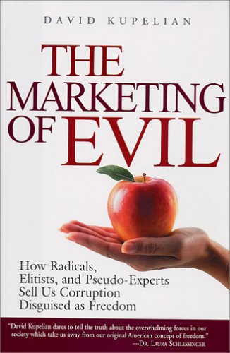9781581824599: The Marketing of Evil: How Radicals, Elitists, and Pseudo-Experts Sell Us Corruption Disguised As Freedom