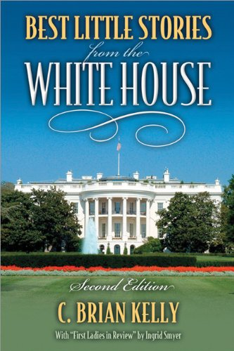 Best Little Stories from the White House.: Kelly, C. Brian