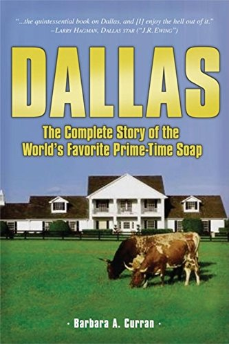 Dallas: The Complete Story of the World's Favorite Prime-Time Soap: Curran, Barbara A