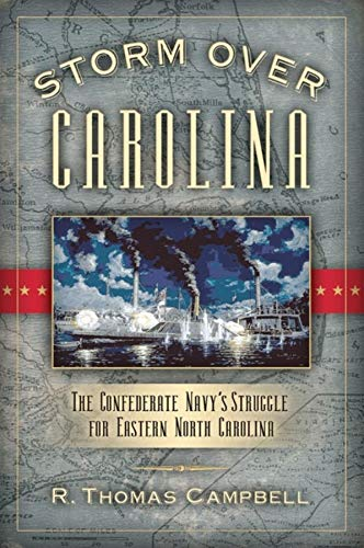 9781581824865: Storm Over Carolina: The Confederate Navy's Struggle for Eastern North Carolina