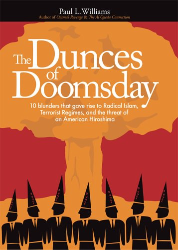 The Dunces of Doomsday : 10 Blunders That Gave Rise to Radical Islam, Terrorist Regimes, and the ...
