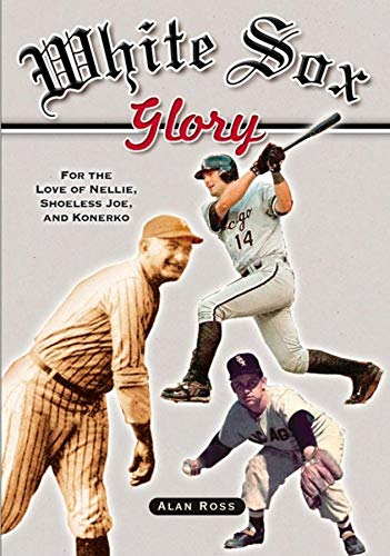 White Sox Glory: For the Love of: Ross, Alan