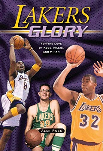 Lakers Glory: For the Love of Kobe,: Ross, Alan
