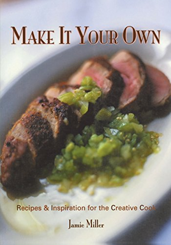 Make It Your Own Recipes & Inspiration for the Creative Cook