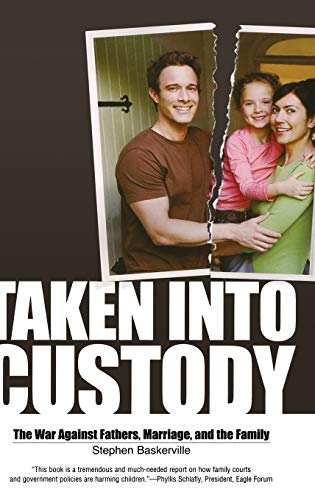 9781581825947: Taken Into Custody: The War Against Fathers, Marriage, and the Family