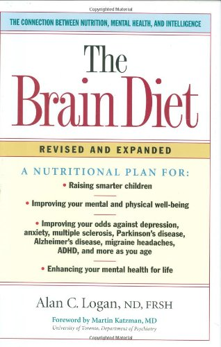 The Brain Diet: The Connection Between Nutrition, Mental Health, and Intelligence: Logan, Alan