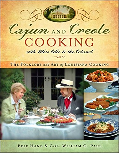 Cajun and Creole Cooking with Miss Edie and the Colonel: The Folklore and Art of Louisiana Cooking (1581826176) by Edie Hand; William G Paul