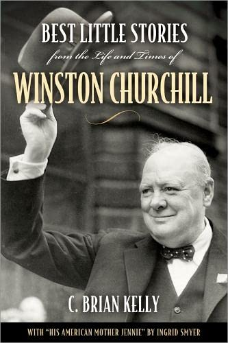 The Life and Times of Winston Churchill: C. Brian Kelly;