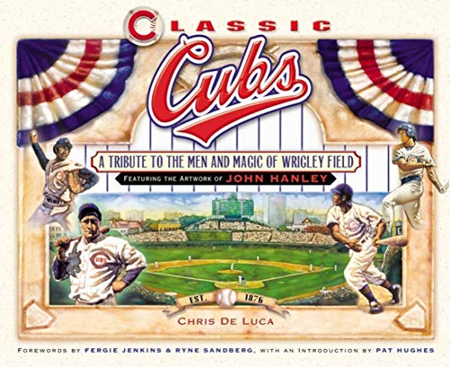9781581826371: Classic Cubs: A Tribute to the Men and Magic of Wrigley Field