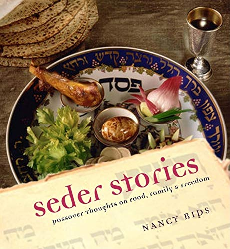 Seder Stories: Passover Thoughts on Food, Family, and Freedom: Nancy Rips