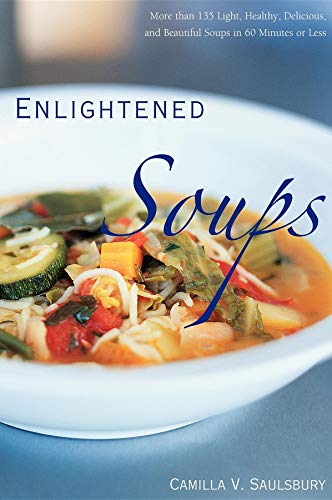 9781581826647: Enlightened Soups: More Than 135 Light, Healthy, Delicious and Beautiful Soups in 60 Minutes or Less