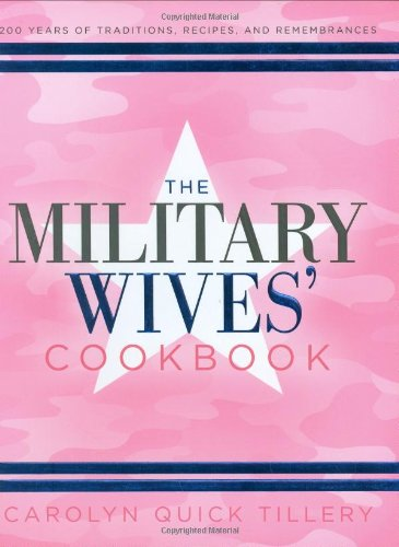 9781581826722: The Military Wives' Cookbook: 200 Years of Traditions, Recipes, and Remembrances