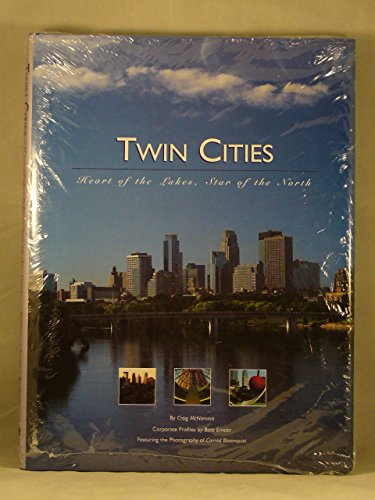 Twin Cities : Heart of the Lakes, Star of the North {FIRST EDITION}: McNamara, Craig {Author} with ...