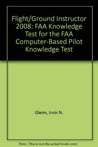 9781581945904: Flight/Ground Instructor 2008: FAA Knowledge Test for the FAA Computer-Based Pilot Knowledge Test