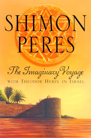 The Imaginary Voyage: With Theodor Herzl in Israel: Peres, Shimon
