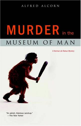 Murder in the Museum of Man: A: Alcorn, Alfred