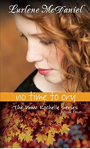 9781581960068: No Time to Cry: The Dawn Rochelle Series, Book Four (Dawn Rochelle Novels)