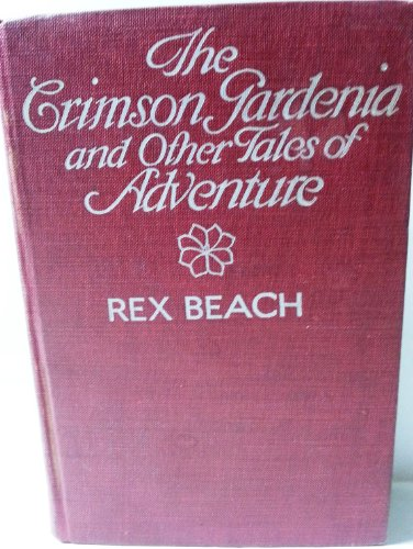 THE CRIMSON GARDENIA AND OTHER TALES OF ADVENTURE: Beach, Rex