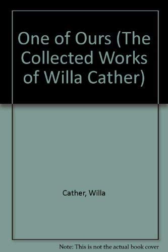 9781582015736: One of Ours (The Collected Works of Willa Cather)