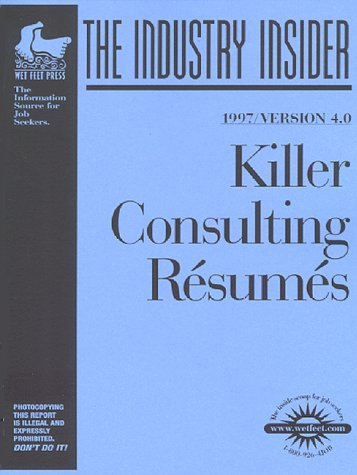 9781582070063: Killer Consulting Resumes: The WetFeet.com Insider Guide (Wetfoot.Com Insider Guide)