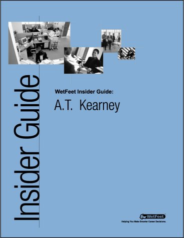 9781582070230: A.T. Kearney: The WetFeet.com Insider Guide (Wetfoot.Com Insider Guide)