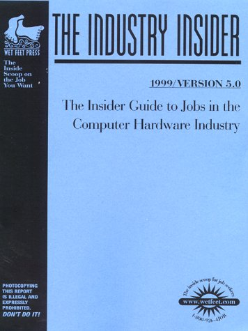 The Computer Hardware Industry: The WetFeet.com Insider Guide (Wetfoot.Com Insider Guide): ...