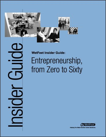 9781582070803: Zero to Sixty: The WetFeet.com Insider Guide to First-Person Entrepreneurship