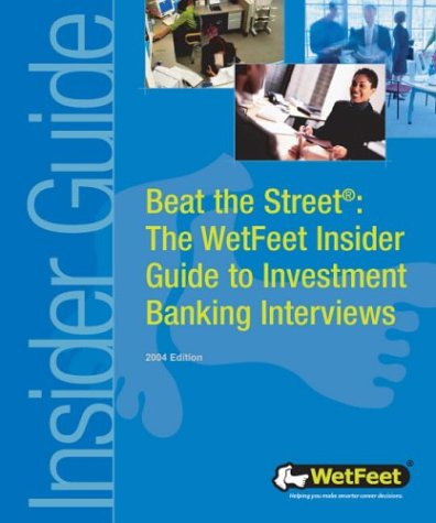 9781582072487: Beat the Street: The WetFeet Guide to Investment Banking Interviews (WetFeet Insider Guide)