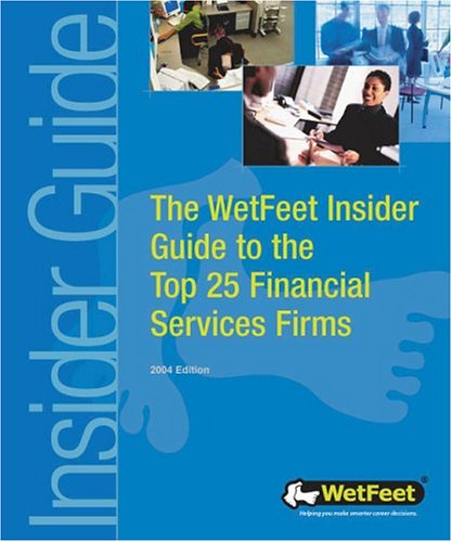 Top 25 Financial Services Firms, 2004 Edition: WetFeet Insider Guide: WetFeet