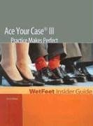 9781582072982: Ace Your Case III: Practice Makes Perfect (WetFeet Insider Guide)