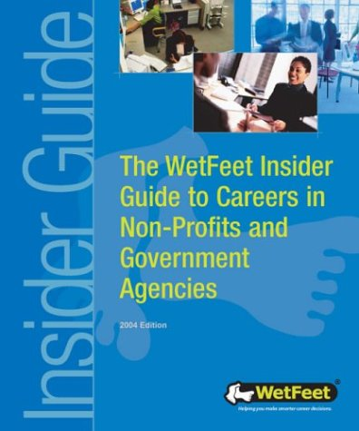 The WetFeet Insider Guide to Careers in Non-Profits and Government Agencies: WetFeet