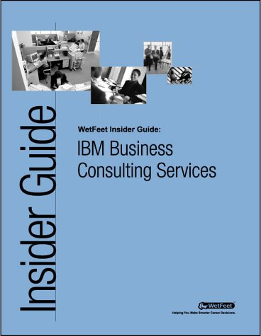 IBM Business Consulting Services: The WetFeet Insider Guide: WetFeet