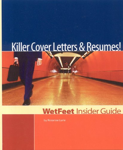 Killer Cover Letters and Resumes! The WetFeet Insider Guide (Wetfeet Insider Guides): Lurie, ...
