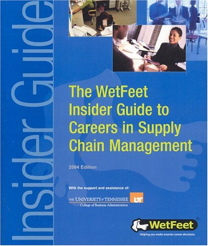 The WetFeet Insider Guide to Careers in Supply Chain Management (Wetfeet Insider Guides): WetFeet