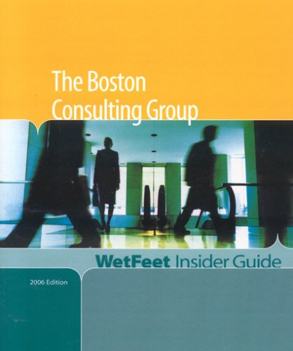 The Boston Consulting Group, 2006 Edition: WetFeet Insider Guide: WetFeet