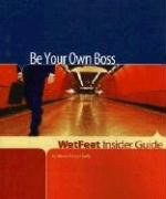 9781582075372: Be Your Own Boss (WetFeet Insider Guide)