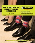 Ace Your Case III: Market-Sizing Questions (Wetfeet Insider Guide): Wetfeet