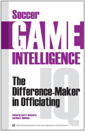 Soccer Game Intelligence: The Difference-Maker in Officiating: Carl P Schwartz/ Dan C Heldman