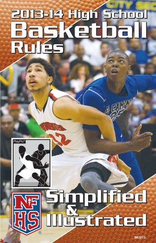 9781582082219: 2013-14 NFHS High School Basketball Rules Simplified & Illustrated