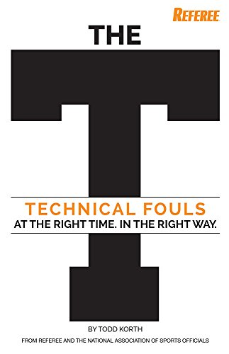 9781582083018: The T: Technical Fouls- At the Right Time. In the Right Way