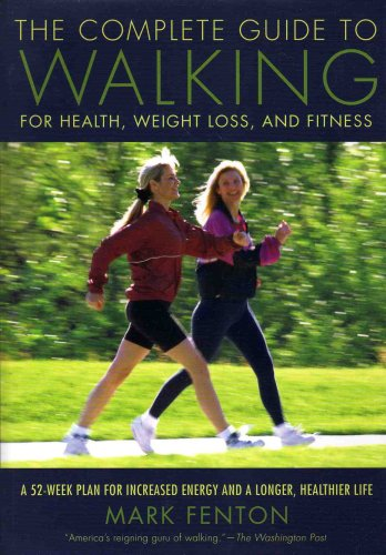 9781582094557: The Complete Guide to Walking for Health, Weight Loss, and Fitness: A 52-Week Plan for Increased Energy and a Longer, Healthier Life