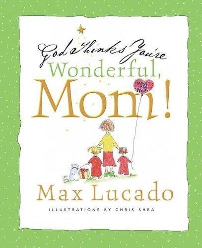 God Thinks You're Wonderful, Mom!: Max Lucado