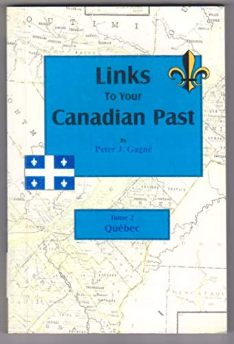 Links To Your Canadian Past: Tome 2: Quebec (1582111197) by Peter J. Gagne