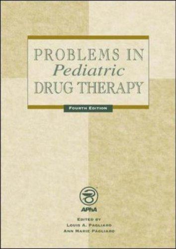 Problems in Pediatric Drug Therapy: Louis A. Pagliaro, Ann Marie Pagliaro