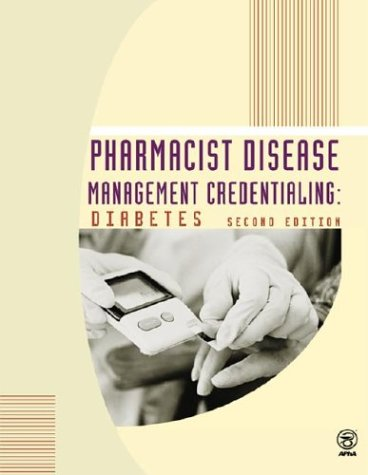 Pharmacist Disease Management Credentialing: Diabetes, 2/e: American Pharmacists Association