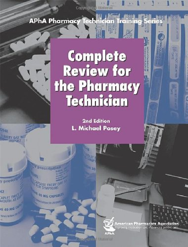 Complete Review for the Pharmacy Technician (Apha Pharmacy Technician Train): Posey, L. Michael