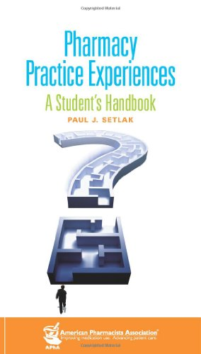Pharmacy Practice Experiences: A Student's Handbook: Paul Setlak